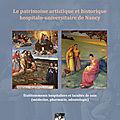 Le patrimoine artistique et historique hospitalo-universitaire de Nancy