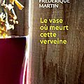 Le vase o meurt cette verveine de Frdrique Martin