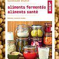 """Mon nouveau livre """"Aliments fermentés, aliments santé"""""""