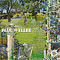 """22 Dreams""- Paul Weller"