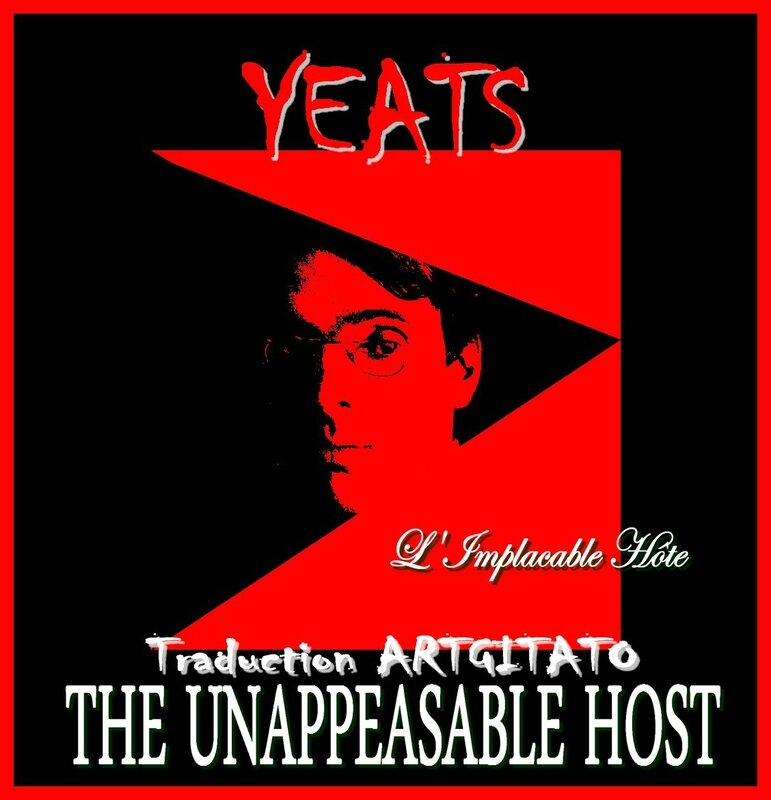 THE UNAPPEASABLE HOST Yeats Traduction Artgitato & Texte anglais L'IMPLACABLE HÔTE