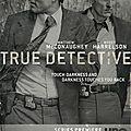 POLICIERS TOURMENTES (True Detective - <b>saison</b> <b>1</b>)