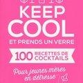 Keep cool et prends un verre - 100 recettes de <b>cocktails</b> pour jeunes mères en détresse - Lyranda Martin Evans et Fiona Stevenson