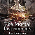 The Mortal Instruments, les Origines, La Princesse Mécanique - Cassandra Clare