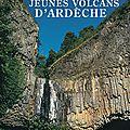 Les jeunes volcans d'<b>Ardèche</b>