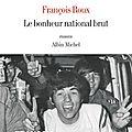 Le bonheur national brut - François <b>Roux</b>