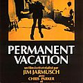 Permanent Vacation (de <b>Jim</b> <b>Jarmusch</b>)
