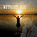 Without You ...