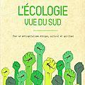 L'Ecologie vue du <b>Sud</b>. Pour un anticapitalisme éthique, culturel et spirituel, Editions Sang de la terre, 2014