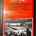 1939-1945, le haut-commandement allemand et les <b>généraux</b> du Führer, en images - Michel Rousseau