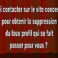 Qui contacter sur le site concern pour obtenir la suppression du faux <b>profil</b> qui se fait passer pour vous ? 