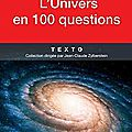 L'univers en 100 questions, de Jean-Pierre Luminet - <b>Masse</b> critique Babelio