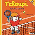 <b>T</b>'choupi fait du tennis