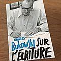 J'ai lu Sur l'<b>écriture</b> de Charles Bukowski