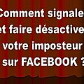 COMMENT SIGNALER ET FAIRE DSACTIVER UN FAUX <b>PROFIL</b> IMPOSTEUR QUI UTILISE UNE OU DES PHOTOS DE VOUS SUR FACEBOOK ?