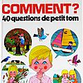 Livre Album ... COMMENT ? 40 questions de petit Tom (1985) * Alain <b>Grée</b>