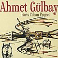 Ahmet Gülbay et le Paris Cuban Project au <b>New</b> <b>Morning</b>