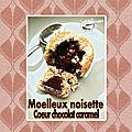 Moelleux noisette coeur <b>chocolat</b> caramel