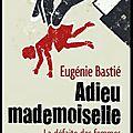 Adieu mademoiselle - La défaite des femmes - Eugénie Bastié - Editions du Cerf