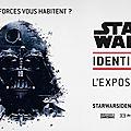 Expo Stars Wars Identities : la force était (un peu) avec moi!!