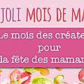 Joli mois de mai le mois des créateurs pour la <b>fête</b> des <b>mères</b>