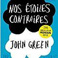 Nos étoiles contraires de <b>John</b> <b>Green</b>.