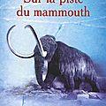 Sur la piste du <b>mammouth</b> - Bernard Buigues