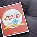 J'ai lu... le grand guide de l'<b>éducation</b> constructive