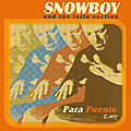 Snowboy & The <b>Latin</b> Section - Para Puente (CuBop & Ubiquity, 2002)
