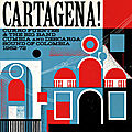 Cartagena! Curro Fuentes & The Big Band <b>Cumbia</b> And Descarga Sound Of Colombia 1962-72 (Soundway, 2011)