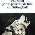« pourquoi je n'ai pas écrit de film sur sitting bull » de claire barré