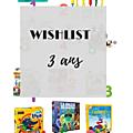 [WISHLIST] Idées cadeaux pour loulous de 3 ans