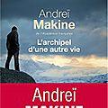 <b>L</b>'ARCHIPEL D'UNE AUTRE VIE d'Andreï MAKINE