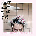 WE HATE YOU PLEASE DIE – Can't Wait To Be Fine (2021)