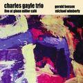 <b>Charles</b> <b>Gayle</b>: Live at Glenn Miller Café (Ayler - 2006)