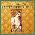 <b>TERÇO</b> DE SANTA GERTRUDES