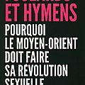 Foulards et hymens - pourquoi le moyen orient doit faire sa révolution sexuelle - mona eltahawy - editions belfond