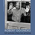 <b>Robert</b> <b>Doisneau</b>, un artiste chez les artistes: des stars dans l'atelier d'un grand artiste!