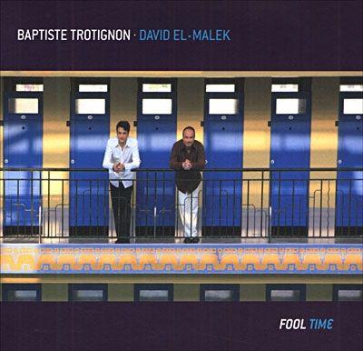 Baptiste Trotignon David El-Malek - 2007 - Fool Time (Naïve)