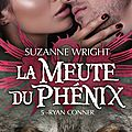 La meute du phénix - tome 5 : ryan connair, suzanne wright