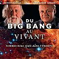 Du <b>Big</b> <b>Bang</b> Au Vivant (L'univers, ce grand illusionniste)