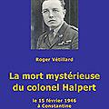 La mort mystérieuse du colonel Halpert, le 15 <b>février</b> 1946 à Constantine, compte rendu de Gilbert Meynier