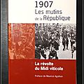 1907, Les <b>mutins</b> de la République : La révolte du Midi viticole - Rémy Pech et Jules Maurin