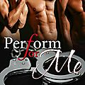 Perform for me (waiting for you to fall book 2) de lori toland (m/m/m)