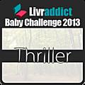 Baby Challenge 2013 ~ Thriller