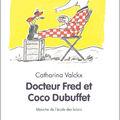 <b>Docteur</b> <b>Fred</b> et <b>Coco</b> <b>Dubuffet</b>, écrit et illustré par Catharina Valckx