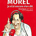Je n'ai encore rien dit: Chroniques 2017-2019 : les si réjouissantes chroniques de <b>François</b> <b>Morel</b>