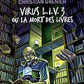 Christian grenier - virus l.i.v.3 ou la mort du livre