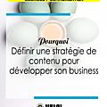 Pourquoi inclure une <b>stratégie</b> de <b>contenu</b> pour développer son business