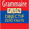 <b>GRAMMAIRE</b> FUN OBJECTIF ZERO FAUTE - AGATHE BOZON.